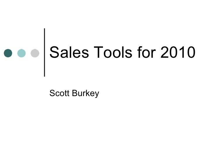 Sales Tools for 2010 Scott Burkey