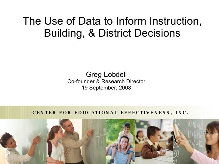 The Use of Data to Inform Instruction, Building, & District Decisions Greg Lobdell Co-founder & Research Director 19 Septe...