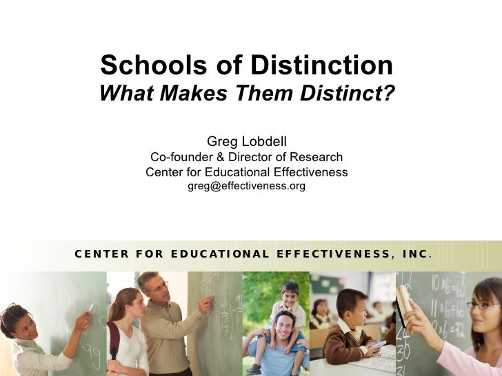 Schools of Distinction What Makes Them Distinct? Greg Lobdell Co-founder & Director of Research Center for Educational Eff...