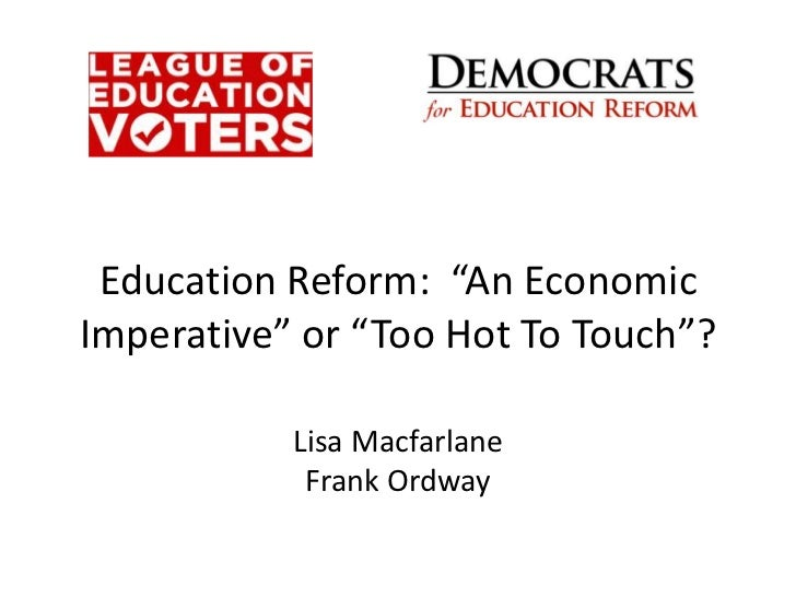 "Education Reform: ""An EconomicImperative"" or ""Too Hot To Touch""?           Lisa Macfarlane            Frank Ordway"