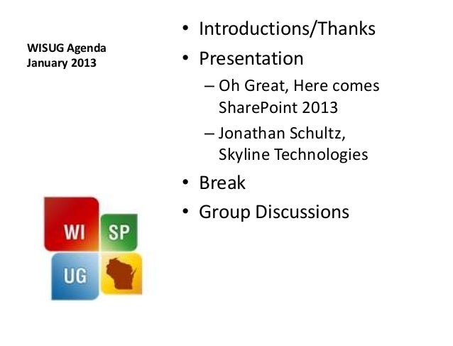 • Introductions/ThanksWISUG AgendaJanuary 2013   • Presentation                 – Oh Great, Here comes                   S...