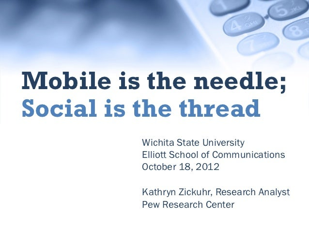 Mobile is the needle;Social is the thread         Wichita State University         Elliott School of Communications       ...