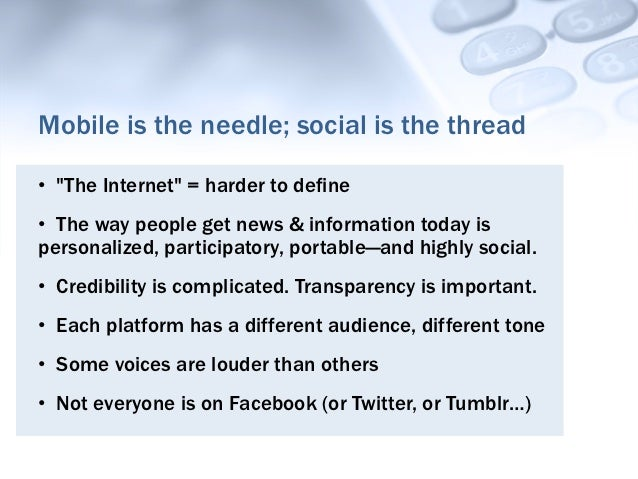 """Mobile is the needle; social is the thread• """"The Internet"""" = harder to define• The way people get news & information tod..."""