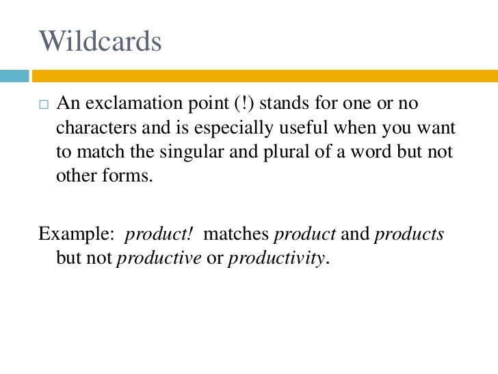 Wildcards   An exclamation point (!) stands for one or no    characters and is especially useful when you want    to matc...