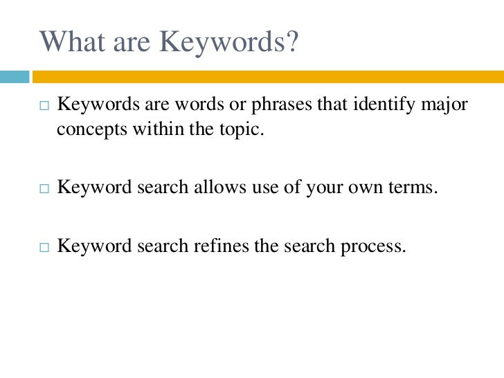 What are Keywords?   Keywords are words or phrases that identify major    concepts within the topic.   Keyword search al...