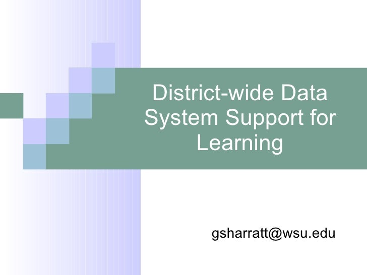 District-wide Data System Support for Learning [email_address]