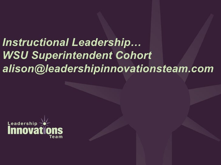Instructional Leadership… WSU Superintendent Cohort [email_address]