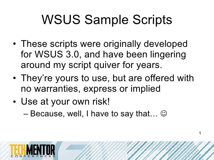 WSUS Sample Scripts <ul><li>These scripts were originally developed for WSUS 3.0, and have been lingering around my script...