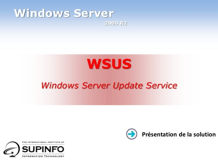Windows Server<br />2008 R2<br />WSUS<br />Windows Server Update Service<br />Présentation de la solution<br />