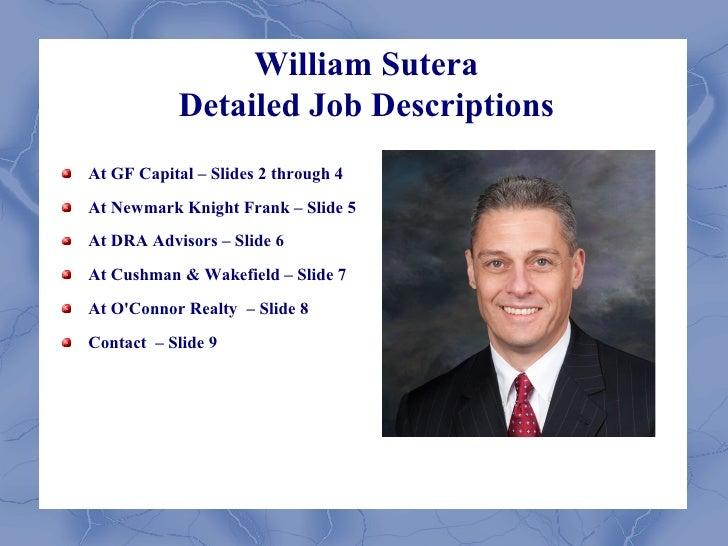 William Sutera             Detailed Job Descriptions At GF Capital – Slides 2 through 4 At Newmark Knight Frank – Slide 5 ...