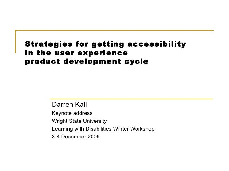 Strategies for getting accessibility  in the user experience  product development cycle Darren Kall Keynote address Wright...