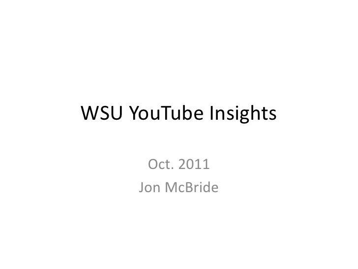 WSU YouTube Insights<br />Oct. 2011<br />Jon McBride<br />