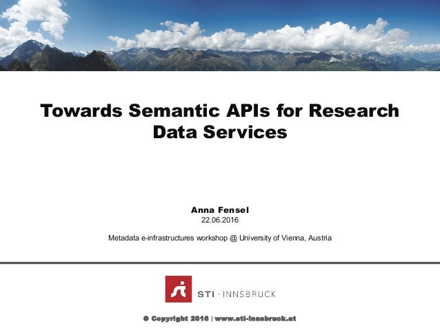 CLICK TO EDIT MASTER TITLE STYLE Towards Semantic APIs for Research Data Services Anna Fensel © Copyright 2016 | www.sti-i...