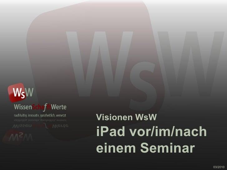 Visionen WsW iPad vor/im/nach  einem Seminar 03/2010