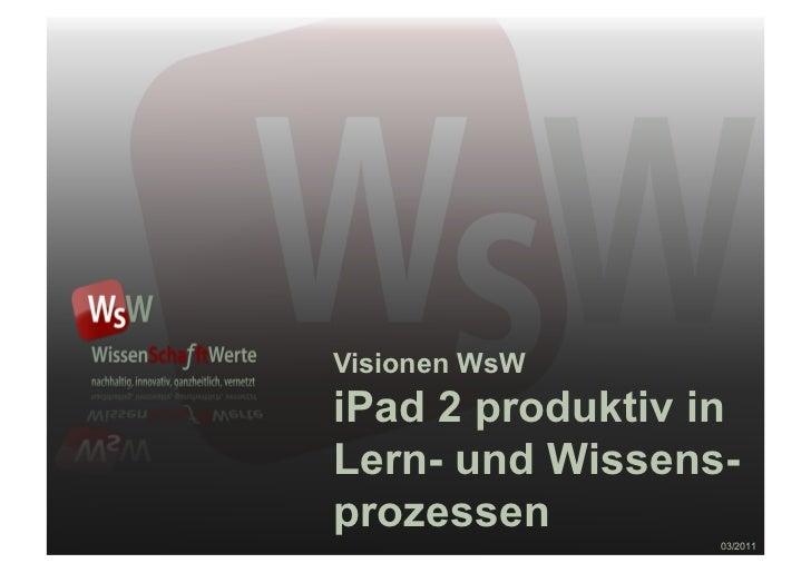 Visionen WsWiPad 2 produktiv inLern- und Wissens-prozessen                  03/2011