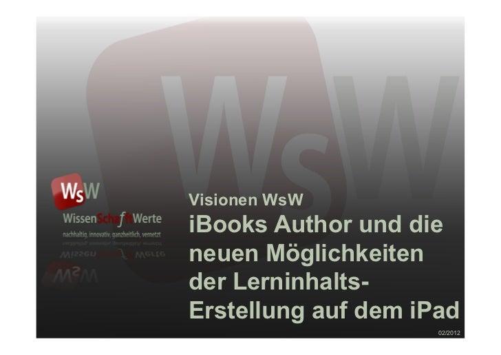 Visionen WsWiBooks Author und dieneuen Möglichkeitender Lerninhalts-Erstellung auf dem iPad                     02/2012