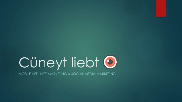 Cüneyt liebt MOBILE AFFILIATE MARKETING & SOCIAL MEDIA MARKETING
