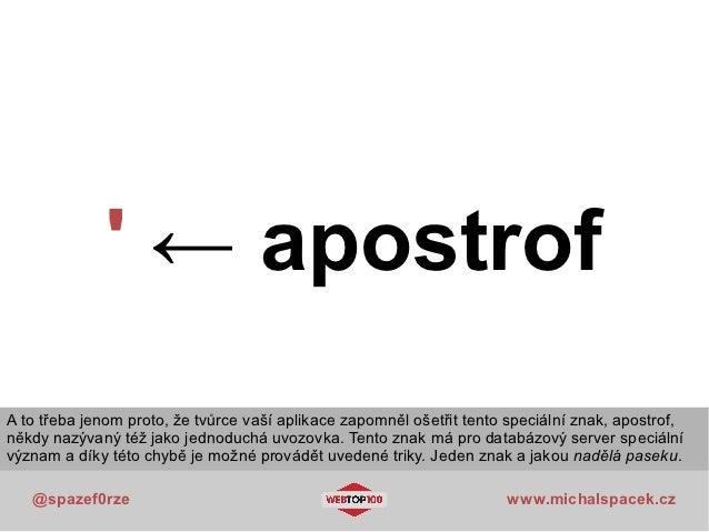 ← apostrofA to třeba jenom proto, že tvůrce vaší aplikace zapomněl ošetřit tento speciální znak, apostrof,někdy nazývaný t...