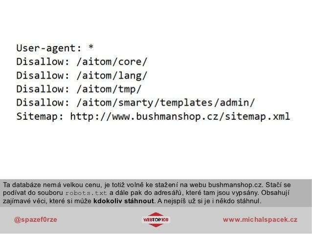 Ta databáze nemá velkou cenu, je totiž volně ke stažení na webu bushmanshop.cz. Stačí sepodívat do souboru robots.txt a dá...