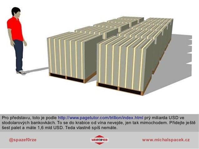 Pro představu, toto je podle http://www.pagetutor.com/trillion/index.html prý miliarda USD vestodolarových bankovkách. To ...