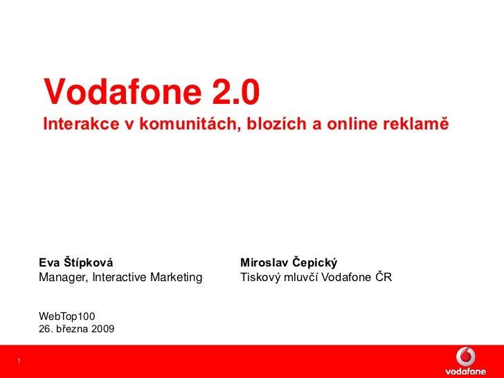 Vodafone 2.0     Interakce v komunitách, blozích a online reklamě         Eva Štípková                     Miroslav Čepick...