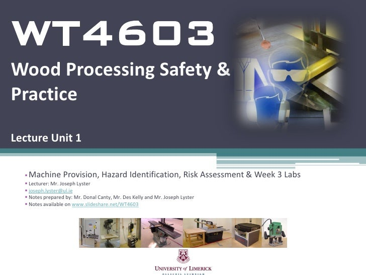 WT4603 Wood Processing Safety & Practice  Lecture Unit 1    Machine Provision, Hazard Identification, Risk Assessment & W...
