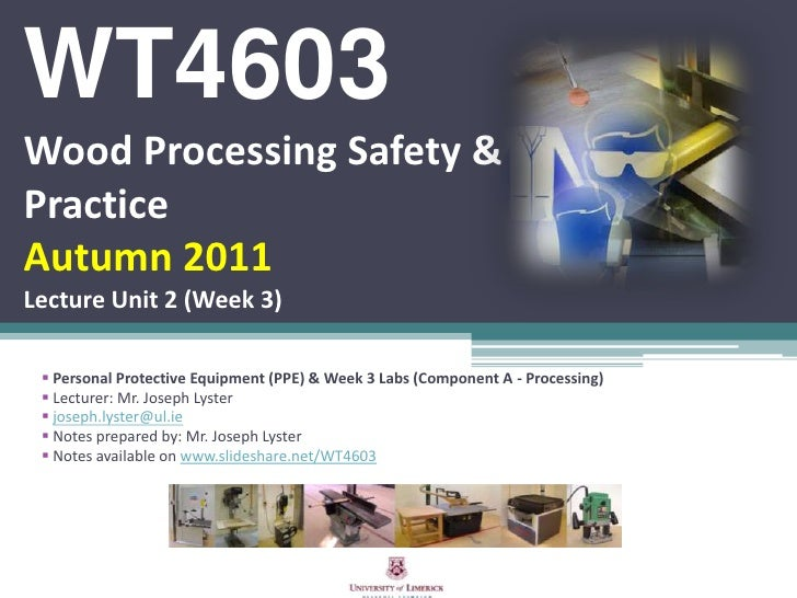 WT4603 Wood Processing Safety & PracticeAutumn 2011Lecture Unit 2 (Week 3)<br /><ul><li>Personal Protective Equipment (PPE...