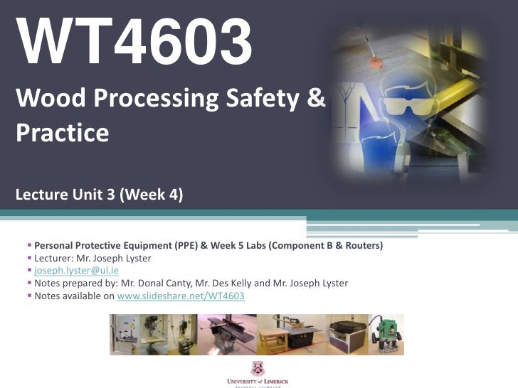 WT4603 Wood Processing Safety & PracticeLecture Unit 3 (Week 4)<br /><ul><li>Personal Protective Equipment (PPE) & Week 5 ...