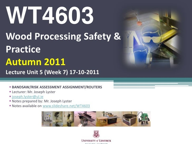 WT4603Wood Processing Safety & PracticeAutumn 2011Lecture Unit 5 (Week 7) 17-10-2011<br /><ul><li>BANDSAW/RISK ASSESSMENT ...