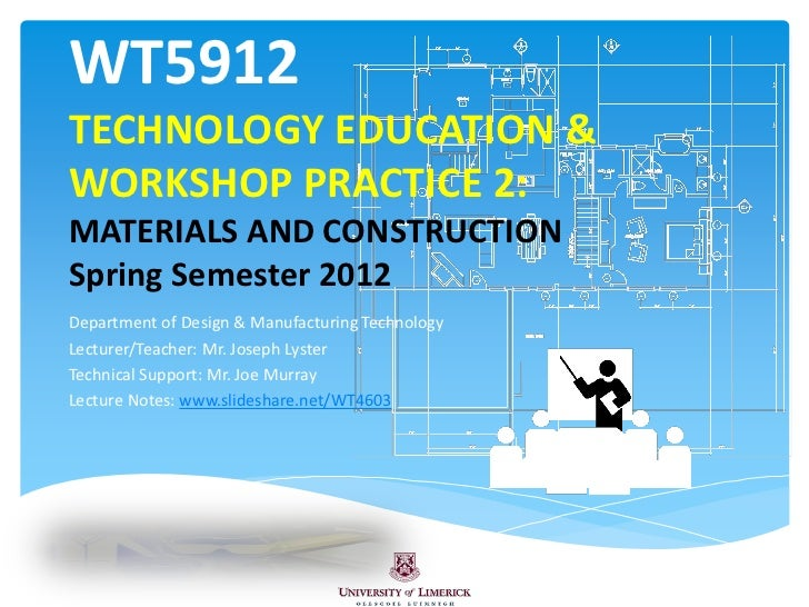 WT5912TECHNOLOGY EDUCATION &WORKSHOP PRACTICE 2:MATERIALS AND CONSTRUCTIONSpring Semester 2012Department of Design & Manuf...