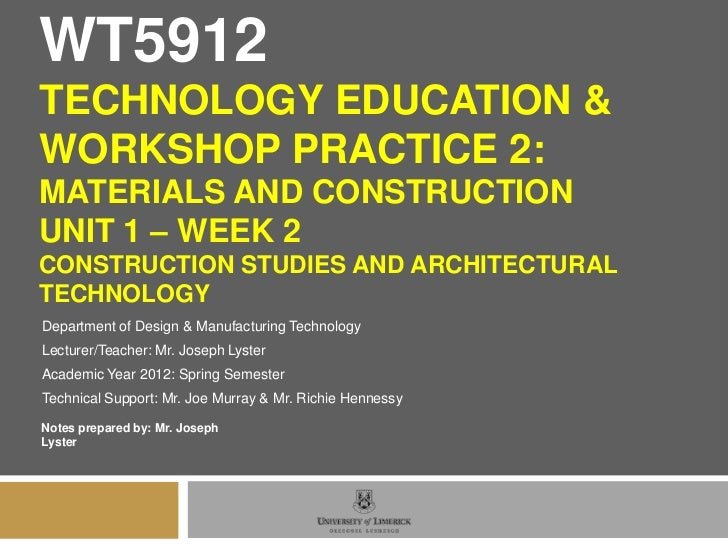 WT5912TECHNOLOGY EDUCATION &WORKSHOP PRACTICE 2:MATERIALS AND CONSTRUCTIONUNIT 1 – WEEK 2CONSTRUCTION STUDIES AND ARCHITEC...