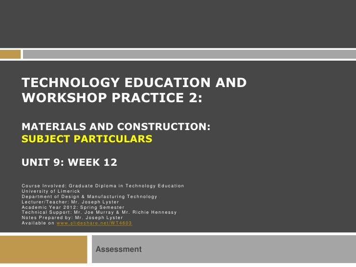 TECHNOLOGY EDUCATION ANDWORKSHOP PRACTICE 2:MATERIALS AND CONSTRUCTION:SUBJECT PARTICULARSUNIT 9: WEEK 12Course Involved: ...