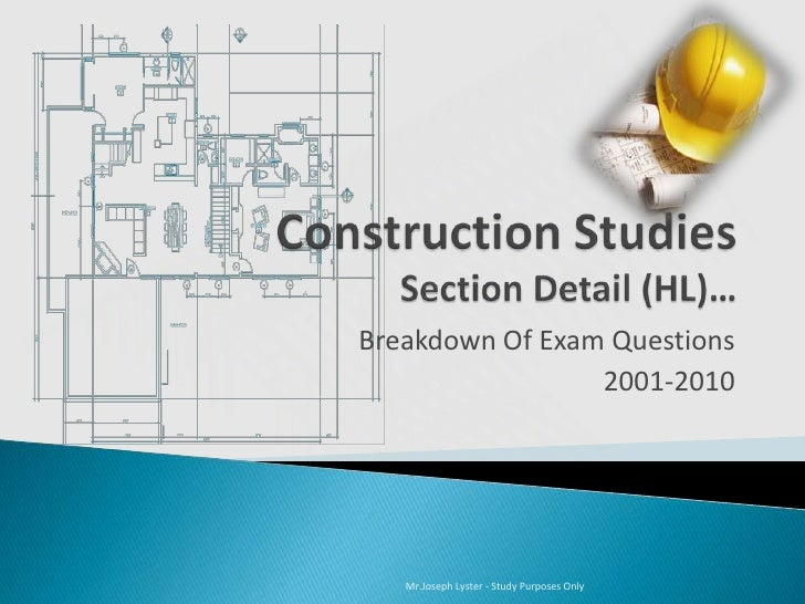 Construction Studies Section Detail (HL)…<br />Breakdown Of Exam Questions<br />2001-2010<br />Mr.Joseph Lyster - Study Pu...