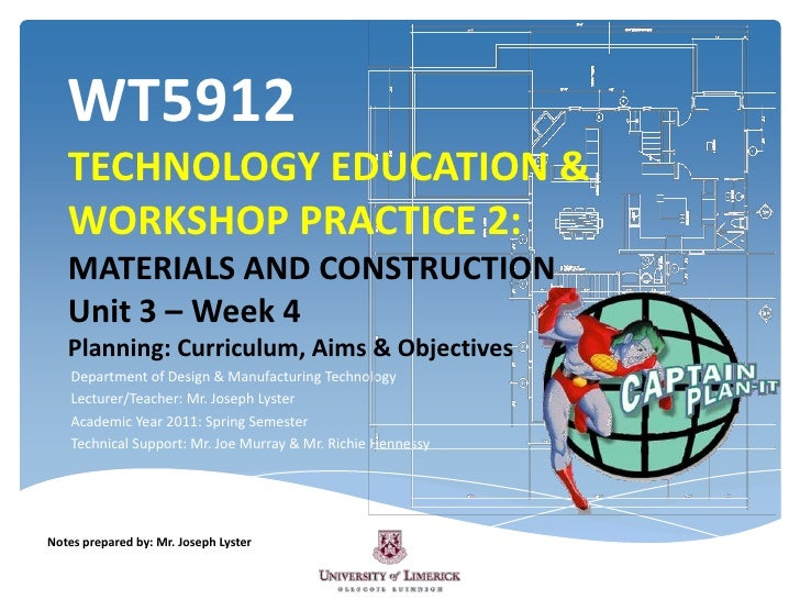 WT5912TECHNOLOGY EDUCATION & WORKSHOP PRACTICE 2: MATERIALS AND CONSTRUCTIONUnit 3 – Week 4 Planning: Curriculum, Aims & O...