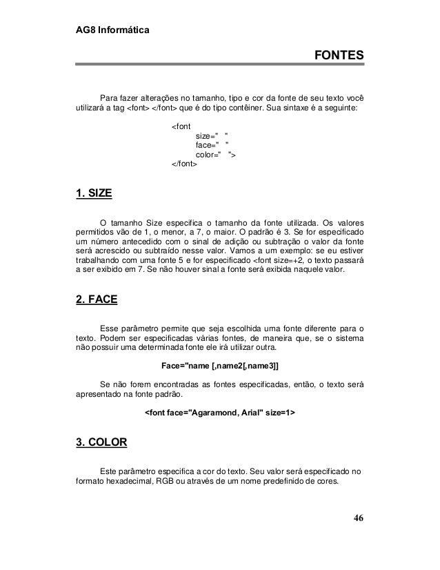 AG8 Informática  FONTES  Para fazer alterações no tamanho, tipo e cor da fonte de seu texto você  utilizará a tag <font> <...