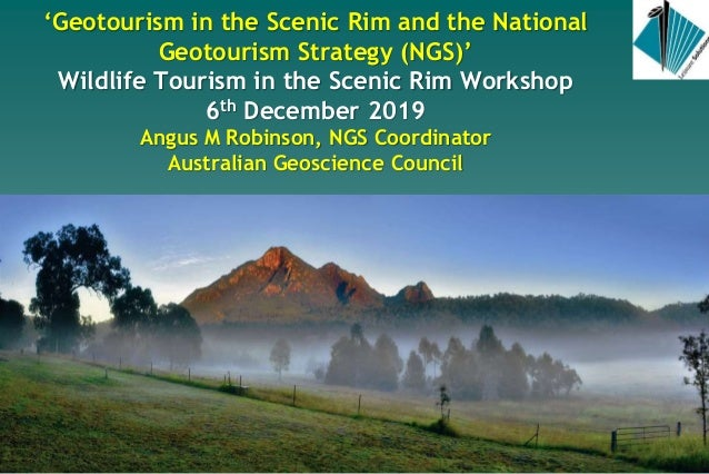 'Geotourism in the Scenic Rim and the National Geotourism Strategy (NGS)' Wildlife Tourism in the Scenic Rim Workshop 6th ...
