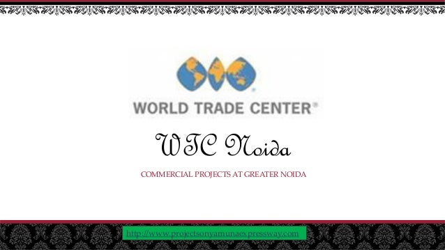 WTC Noida COMMERCIAL PROJECTS AT GREATER NOIDA http://www.projectsonyamunaexpressway.com