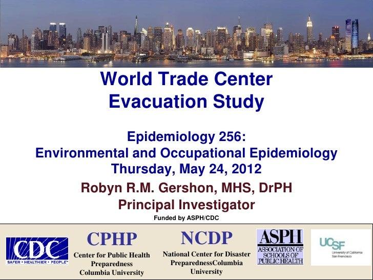 World Trade Center             Evacuation Study            Epidemiology 256:Environmental and Occupational Epidemiology   ...