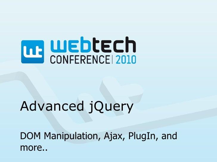 Advanced jQuery<br />DOM Manipulation, Ajax, PlugIn, andmore..<br />