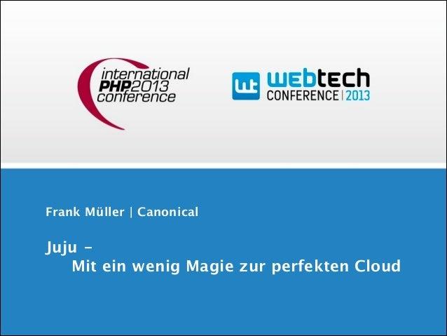Frank Müller | Canonical  Juju -  Mit ein wenig Magie zur perfekten Cloud