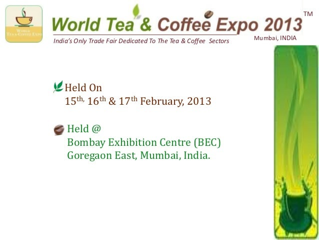 India's Only Trade Fair Dedicated To The Tea & Coffee Sectors Mumbai, INDIATMHeld On15th, 16th & 17th February, 2013Held @...