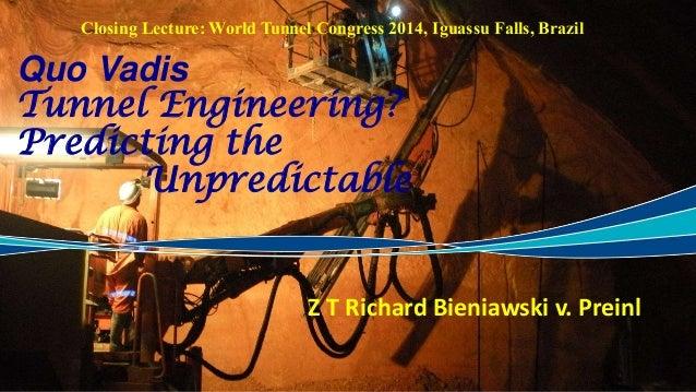 Quo Vadis Tunnel Engineering? Predicting the Unpredictable Z T Richard Bieniawski v. Preinl Closing Lecture: World Tunnel ...