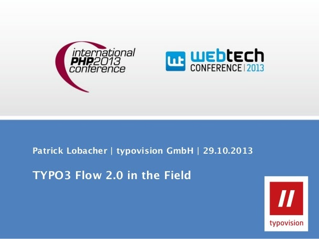 Patrick Lobacher | typovision GmbH | 29.10.2013  TYPO3 Flow 2.0 in the Field