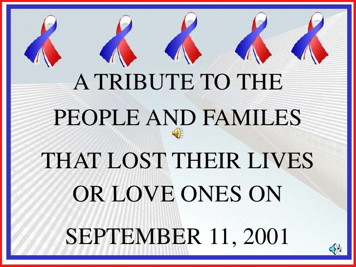 A TRIBUTE TO THE<br />PEOPLE AND FAMILES<br />THAT LOST THEIR LIVESOR LOVE ONES ON<br />SEPTEMBER 11, 2001<br />