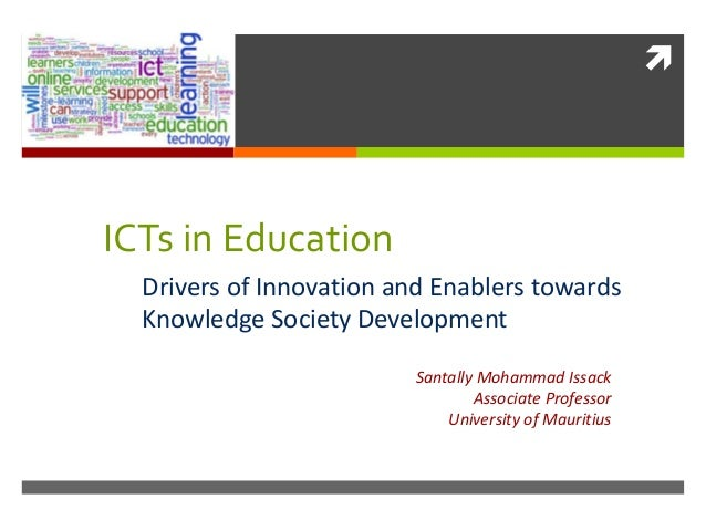  ICTs in Education Drivers of Innovation and Enablers towards Knowledge Society Development Santally Mohammad Issack Asso...