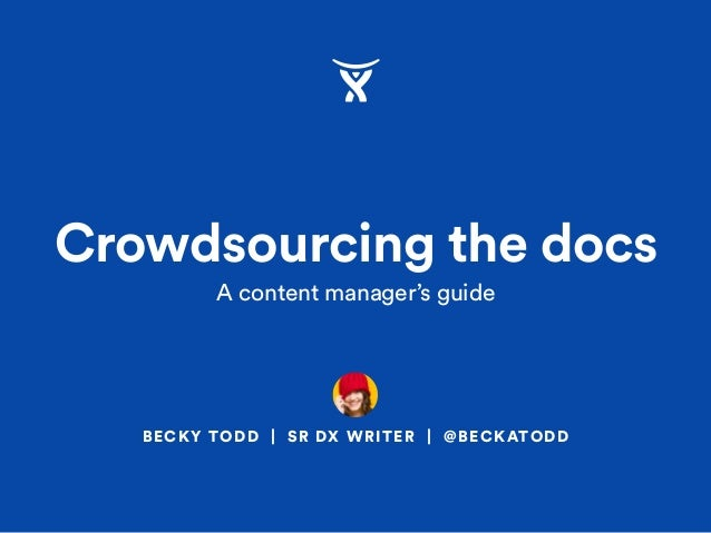 BECKY TODD | SR DX WRITER | @BECKATODD Crowdsourcing the docs A content manager's guide