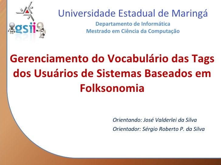 Gerenciamento do Vocabulário das Tags dos Usuários de Sistemas Baseados em Folksonomia Orientando: José Valderlei da Silva...