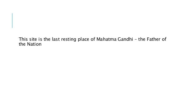This site is the last resting place of Mahatma Gandhi – the Father of the Nation