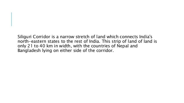 Siliguri Corridor is a narrow stretch of land which connects India's north-eastern states to the rest of India. This strip...