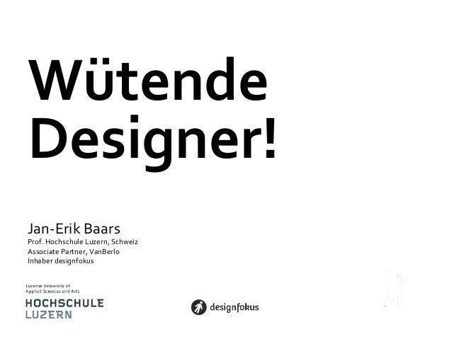 Wütende   Designer!   Jan-‐Erik  Baars    Prof.  Hochschule  Luzern,  Schweiz   Associate  Partner,  ...